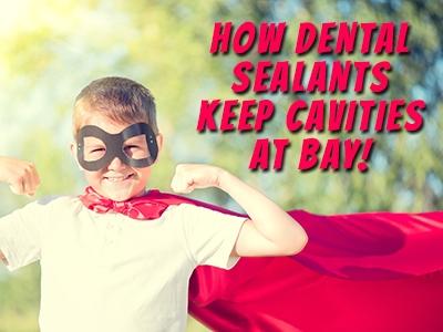 How Dental Sealants Keep Cavities at Bay!