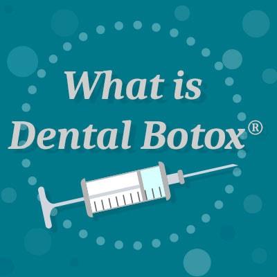 What is Dental Botox®?